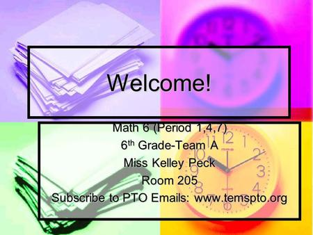 Welcome! Math 6 (Period 1,4,7) 6 th Grade-Team A Miss Kelley Peck Room 205 Subscribe to PTO Emails: www.temspto.org.