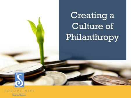 Creating a Culture of Philanthropy. President's Challenge + 11% 2012-2013 +15% 2013-2014.
