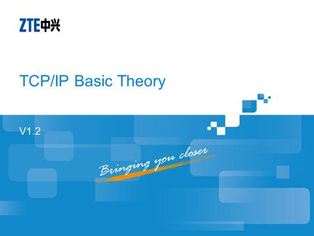 TCP/IP Basic Theory V1.2. Course Outline OSI model and layer function TCP/IP protocol suite Transfer Control Protocol Internet Protocol Address Resolution.