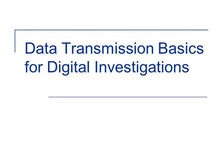 Data Transmission Basics for Digital Investigations.