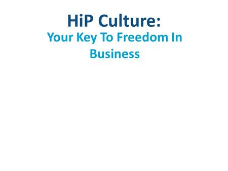 HiP Culture: Your Key To Freedom In Business. My Heretical Idea You deserve to be :
