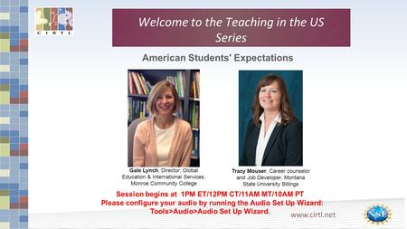 Www.cirtl.net Welcome to the Teaching in the US Series American Students' Expectations Session begins at 1PM ET/12PM CT/11AM MT/10AM PT Please configure.