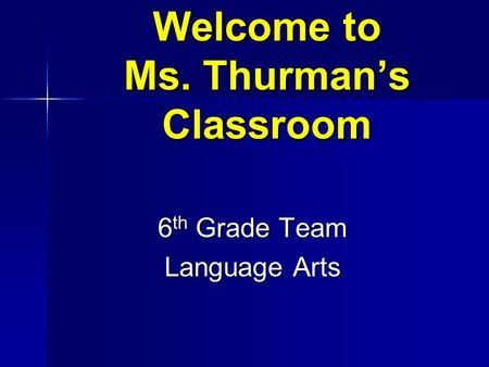 Welcome to Ms. Thurman's Classroom 6 th Grade Team Language Arts.