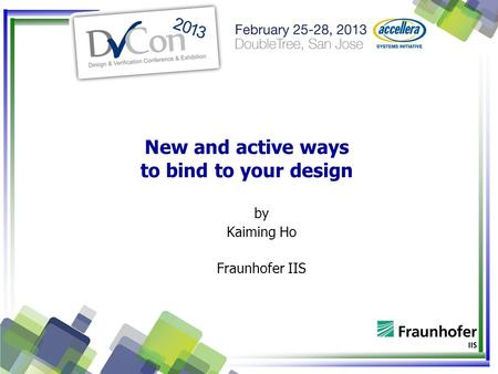 New and active ways to bind to your design by Kaiming Ho Fraunhofer IIS.