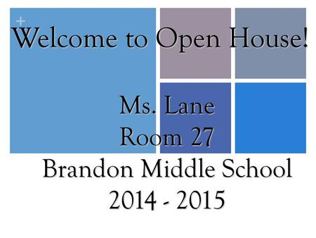 + Welcome to Open House! Ms. Lane Room 27 Brandon Middle School 2014 - 2015.