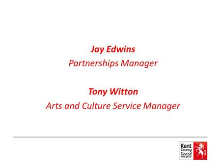 Jay Edwins Partnerships Manager Tony Witton Arts and Culture Service Manager.