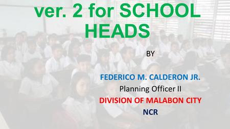 LECTURE ON LIS ver. 2 for SCHOOL HEADS BY FEDERICO M. CALDERON JR. Planning Officer II DIVISION OF MALABON CITY NCR.