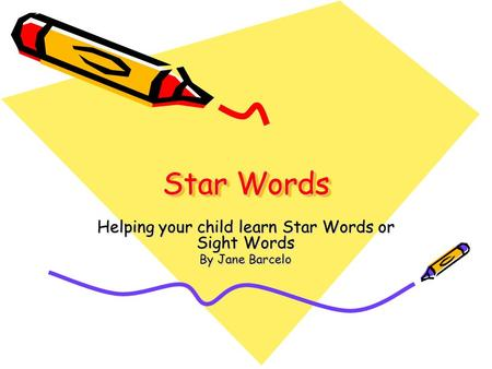 Star Words Helping your child learn Star Words or Sight Words By Jane Barcelo.
