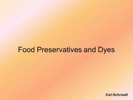 Food Preservatives and Dyes Carl Schroedl. Preservatives Preservation aims to prevent the development of rancid, moldy or otherwise unconsumable food.