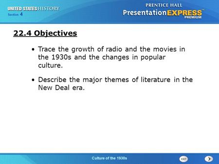 22.4 Objectives Trace the growth of radio and the movies in the 1930s and the changes in popular culture. Describe the major themes of literature in.
