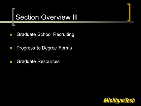 Section Overview III Graduate School Recruiting Progress to Degree Forms Graduate Resources.