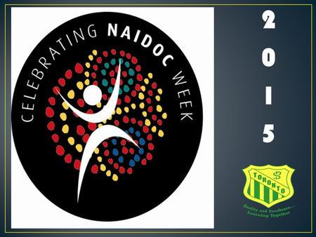 20152015. What does NAIDOC stand for? National Aborigines and Islanders Day Observance Committee.