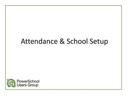 Attendance & School Setup. I'm Sarah Buck. I have been a PowerSchool Admin for 6 years. 3 at the Raytown School District, and 3 at University Academy.