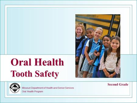 Missouri Department of Health and Senior Services Oral Health Program Oral Health Tooth Safety Second Grade.