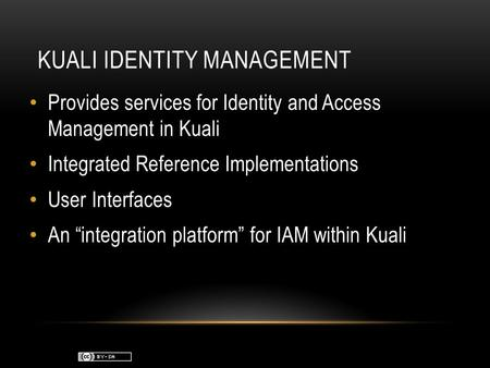 "KUALI IDENTITY MANAGEMENT Provides services for Identity and Access Management in Kuali Integrated Reference Implementations User Interfaces An ""integration."