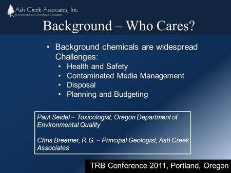 Background chemicals are widespread Challenges: Health and Safety Contaminated Media Management Disposal Planning and Budgeting TRB Conference 2011, Portland,