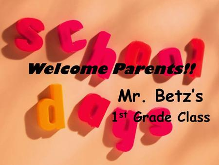 Welcome Parents!! Mr. Betz's 1 st Grade Class. Get Ready for 1 st Grade! What you can expect: More Responsibility More Challenging Work Higher Expectations.