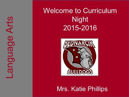Welcome to Curriculum Night 2015-2016 Mrs. Katie Phillips Language Arts.