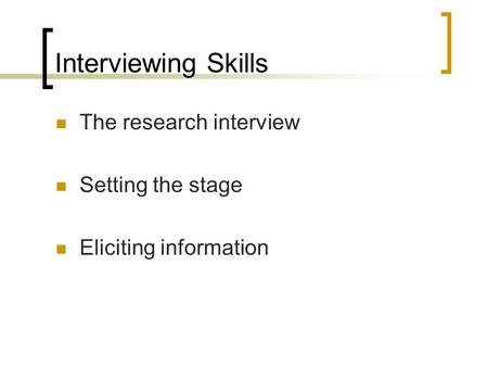 Interviewing Skills The research interview Setting the stage Eliciting information.