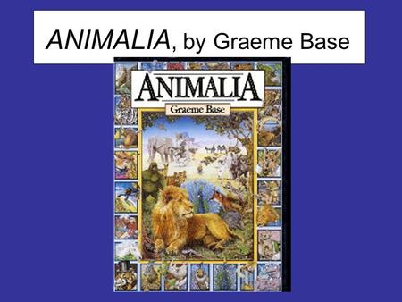 "ANIMALIA, by Graeme Base. From the book jacket of ANIMALIA… ""ANIMALIA is an alphabet book with a difference, a stunning series of images of a fantastic."