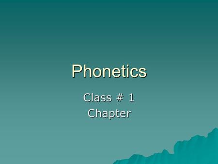 Phonetics Class # 1 Chapter. The phonetic alphabet  There are 26 English letters in English.  How many sounds are there?  Nearly 40 sounds (consonants.