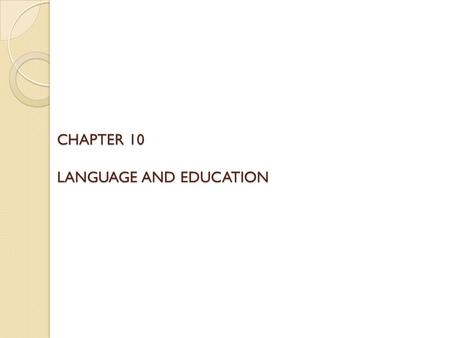 CHAPTER 10 LANGUAGE AND EDUCATION. Mastering Language Phonology: The sound system Morphology: Forming words from sounds Syntax: Grammar (sentences from.