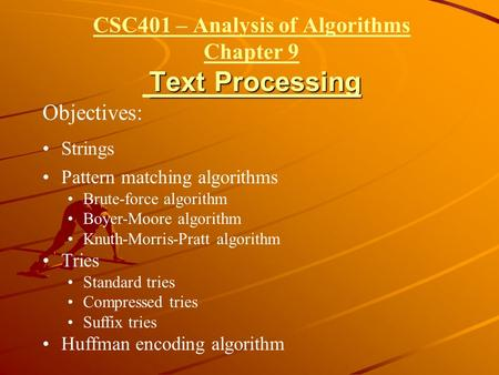 CSC401 – Analysis of Algorithms Chapter 9 Text Processing