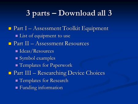 3 parts – Download all 3 Part I – Assessment Toolkit Equipment Part I – Assessment Toolkit Equipment List of equipment to use List of equipment to use.