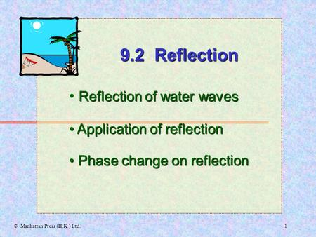 1© Manhattan Press (H.K.) Ltd. Reflection of water waves Application of reflection Application of reflection 9.2 Reflection Phase change on reflection.