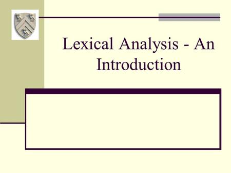 Lexical Analysis - An Introduction. The Front End The purpose of the front end is to deal with the input language Perform a membership test: code  source.