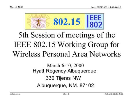 Doc.: IEEE 802.15-00/101r0 Submission March 2000 Robert F. Heile, GTESlide 1 802.15 5th Session of meetings of the IEEE 802.15 Working Group for Wireless.