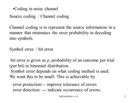 Information ---- 61 Coding in noisy channel error protection:-- improve tolerance of errors error detection: --- indicate occurrence of errors. Source.