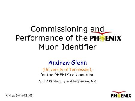 Andrew Glenn 4/21/02 Commissioning and Performance of the. Muon Identifier Andrew Glenn (University of Tennessee), for the PHENIX collaboration April APS.