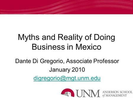 Myths and Reality of Doing Business in Mexico Dante Di Gregorio, Associate Professor January 2010