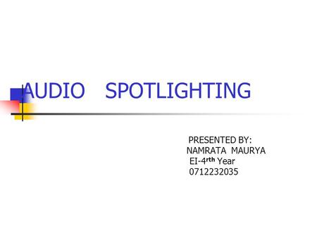 AUDIO SPOTLIGHTING PRESENTED BY: NAMRATA MAURYA EI-4 rth Year 0712232035.