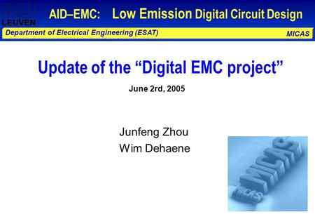 "MICAS Department of Electrical Engineering (ESAT) AID–EMC: Low Emission Digital Circuit Design Junfeng Zhou Wim Dehaene Update of the ""Digital EMC project"""