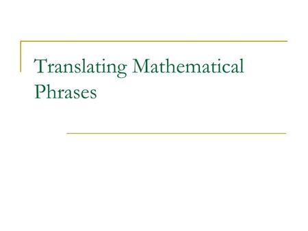 Translating Mathematical Phrases. Question What does it mean to translate something? Explain in your own words on a sheet of paper. Be prepared to share.