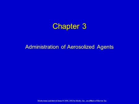 Mosby items and derived items © 2008, 2002 by Mosby, Inc., an affiliate of Elsevier Inc. Chapter 3 Administration of Aerosolized Agents.