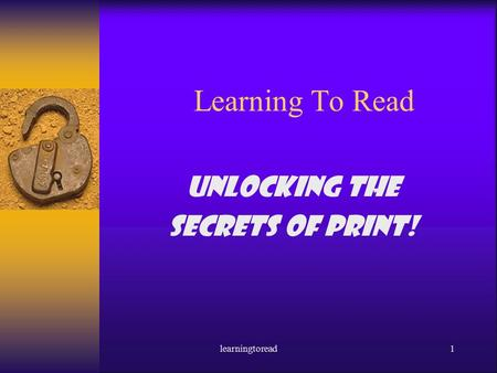 Learningtoread1 Learning To Read Unlocking the secrets of print!