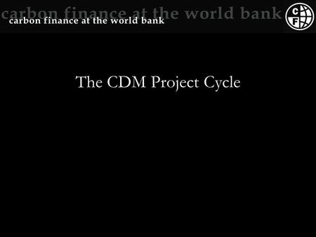 The CDM Project Cycle. The first step -- submit a PIN (template on www.carbonfinance.org) Description of Project Proponent Type of Project Location of.