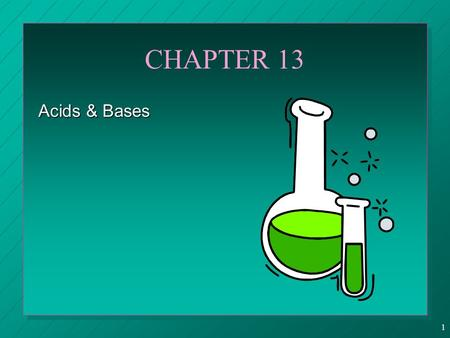 1 CHAPTER 13 Acids & Bases. 2 Properties of Aqueous Solutions of Acids & Bases n Acidic properties  taste sour  change the colors of indicators  turn.