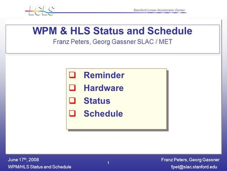 Franz Peters, Georg Gassner WPM/HLS Status and June 17 th, 2008 1 WPM & HLS Status and Schedule Franz Peters, Georg Gassner.
