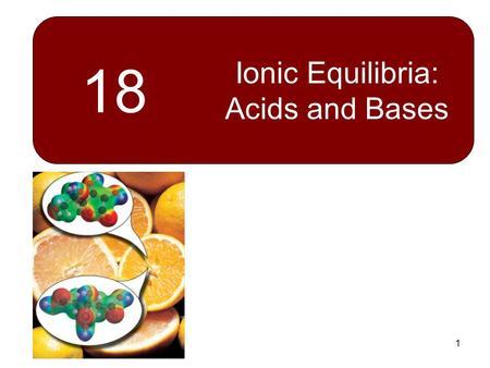 1 18 Ionic Equilibria: Acids and Bases. 2 Chapter Goals 1.A Review of Strong Electrolytes 2.The Autoionization of Water 3.The pH and pOH Scales 4.Ionization.