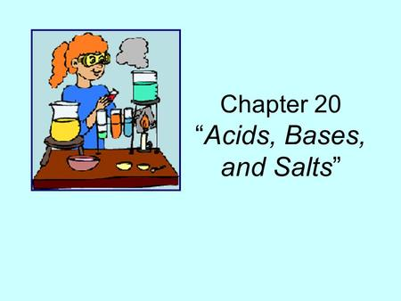 "Chapter 20 ""Acids, Bases, and Salts"". Properties of Acids They taste sour (don't try this at home). They can conduct electricity. –Can be strong or weak."