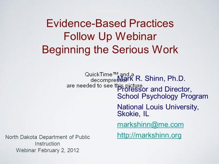 Mark R. Shinn, Ph.D. Professor and Director, School Psychology Program National Louis University, Skokie, IL  Evidence-Based.