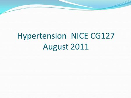 Hypertension NICE CG127 August 2011. Hypertension is not a disease it is a risk factor for cardiovasuclar disease (CVD)-it is a modifiable risk factor.