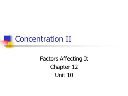 Concentration II Factors Affecting It Chapter 12 Unit 10.