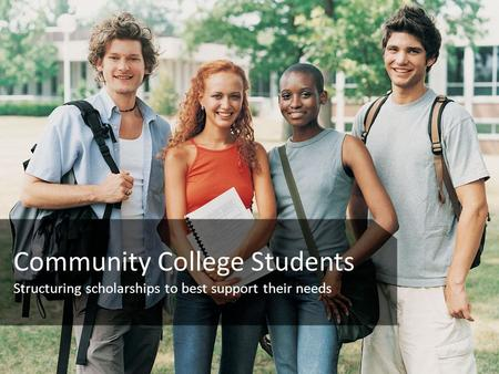 Community College Students Structuring scholarships to best support their needs.