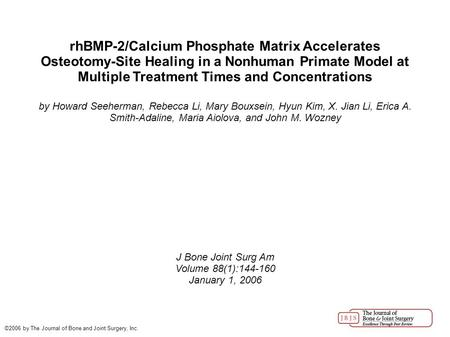 RhBMP-2/Calcium Phosphate Matrix Accelerates Osteotomy-Site Healing in a Nonhuman Primate Model at Multiple Treatment Times and Concentrations by Howard.