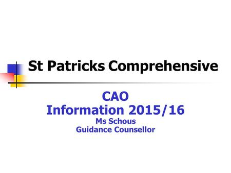 St Patricks Comprehensive CAO Information 2015/16 Ms Schous Guidance Counsellor.